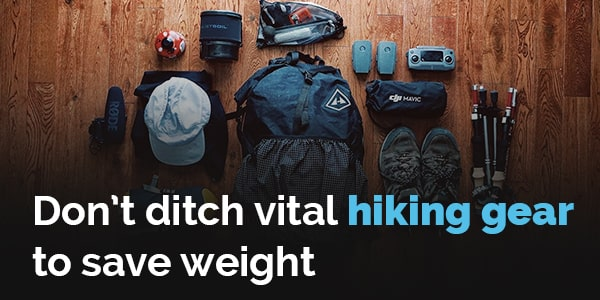 dont ditch vital hiking gear to save weight