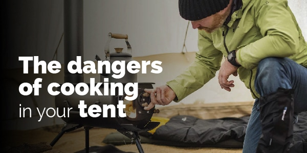 the dangers of cooking in your tent