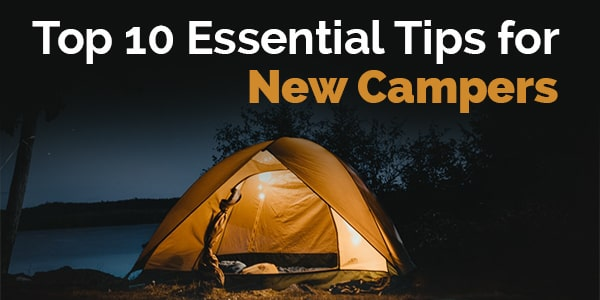 top 10 essential tips for new campers
