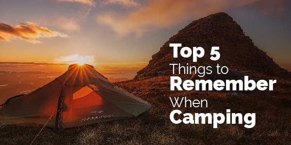 top 5 things to remember when camping