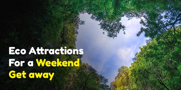 Eco Attractions for a weekend get away