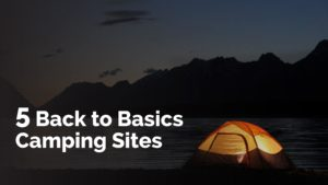 5 Back to Basics camping sites