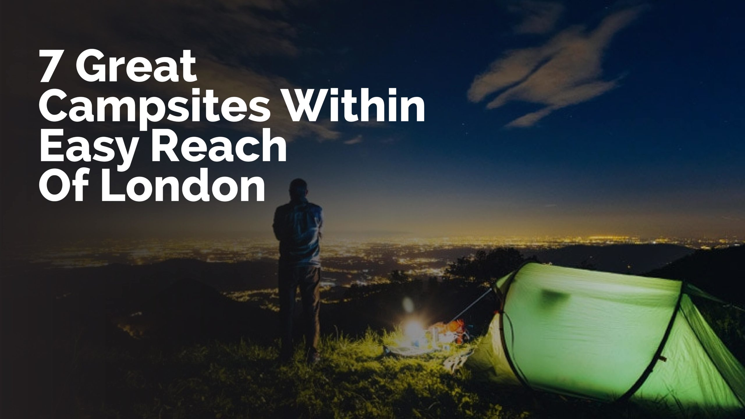 7 Great Campsites Within Easy Reach Of London