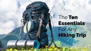 The Ten Essentials For Any Hiking Trip