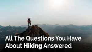 All The Questions You Have About Hiking Answered