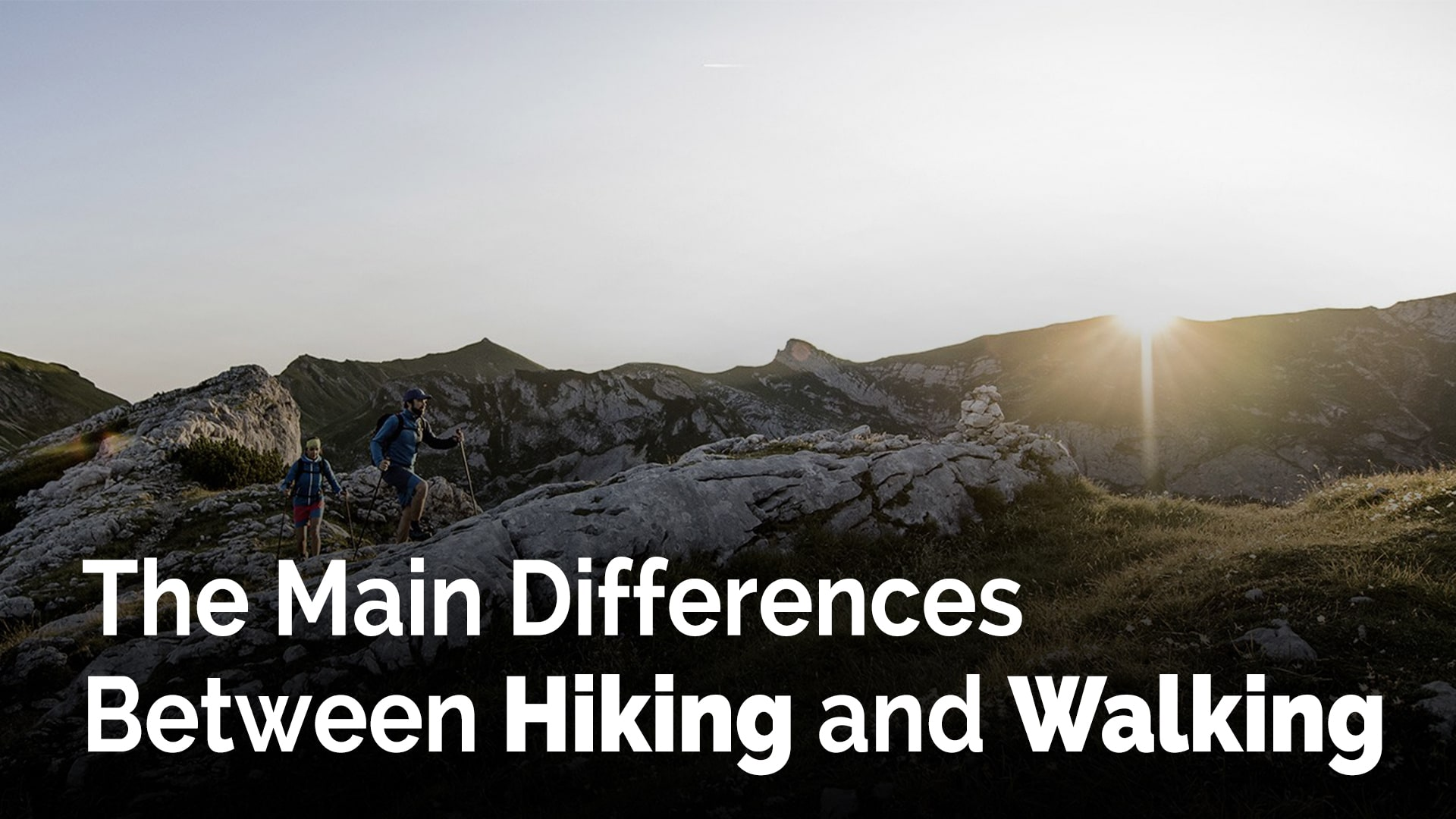 The Main Differences Between Hiking and Walking