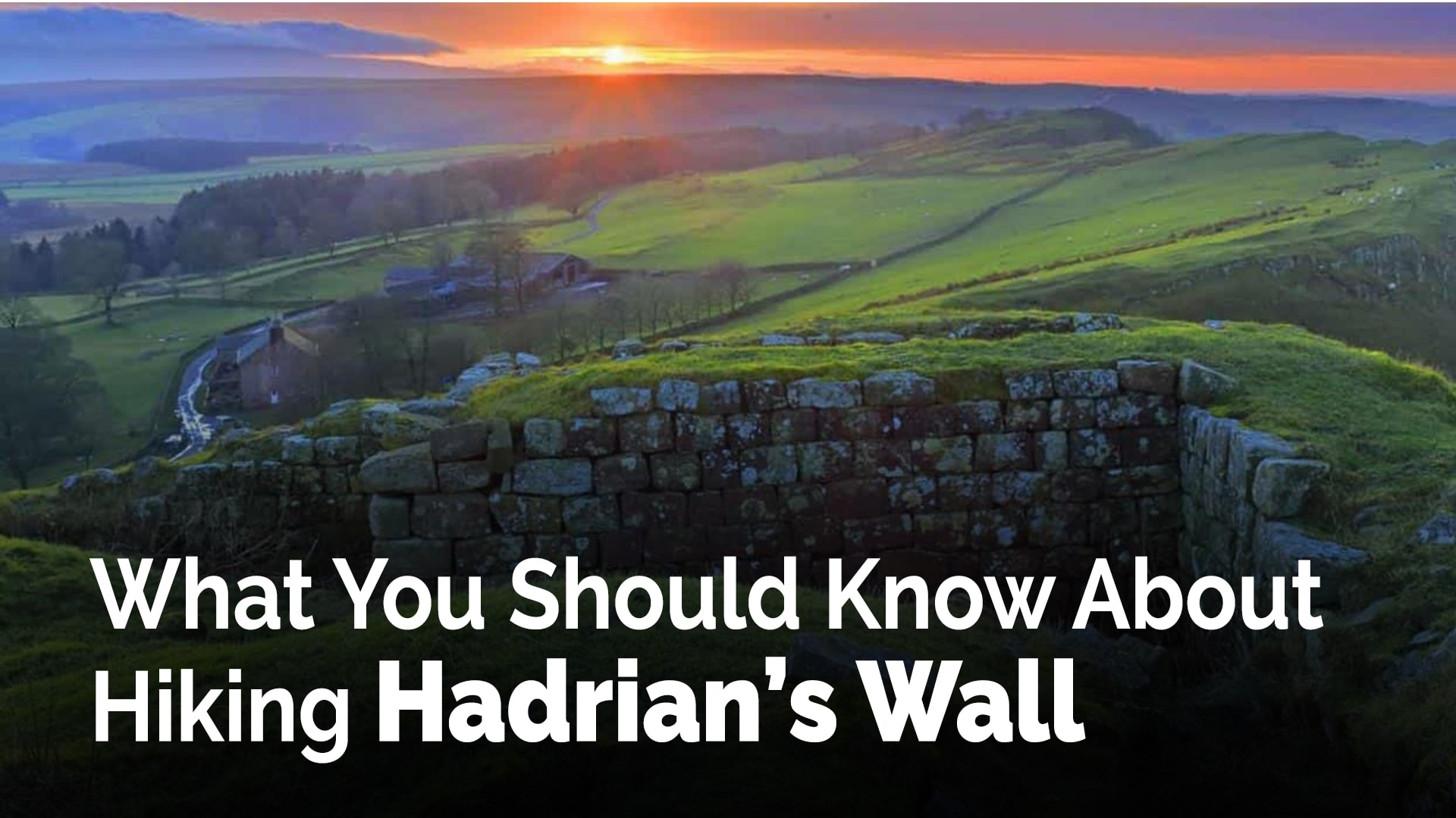 What You Should Know About Hiking Hadrians Wall