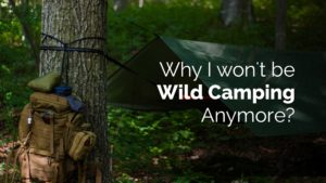 why i wont be going wild camping anymore - leave no trace camping