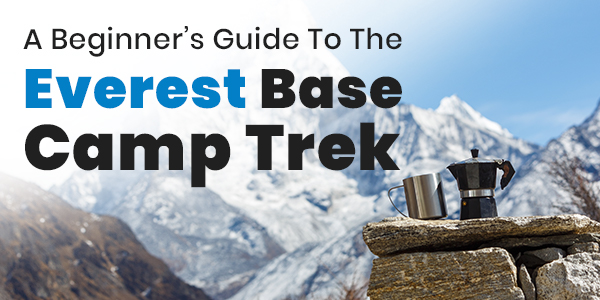 A Beginner's Guide To The Everest Base Camp Trek