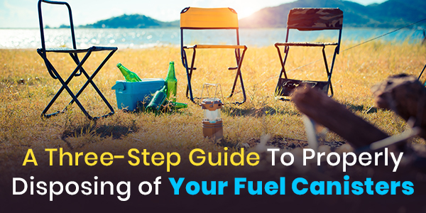 A Three-Step Guide To Properly Disposing Your Fuel Canisters