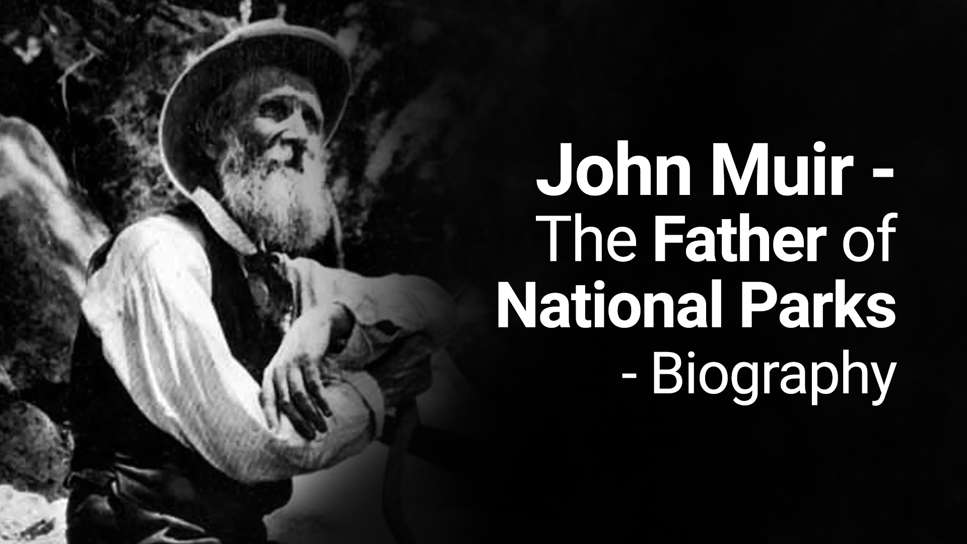 John Muir - the father of national parks biography