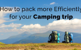 how to pack more efficiently for your camping trip