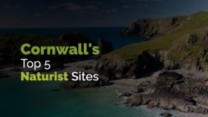 Cornwall's Top 5 Naturist Sites