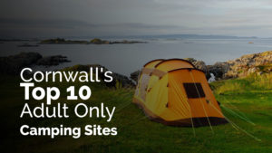 Cornwall's Top 10 Adult Only Camping Sites