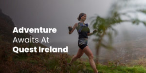 Adventure Awaits At Quest Ireland