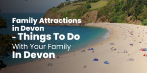 Family Attractions in Devon - Things To Do With Your Family In Devon