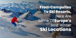 From Campsites To Ski Resorts, Here Are Some Of Europe's Best Winter Ski Locations