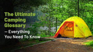 The Ultimate Camping Glossary — Everything You Need To Know