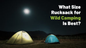 What Size Rucksack for Wild Camping Is Best?